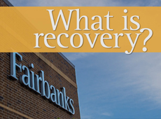 Fairbanks | What is Recovery?
